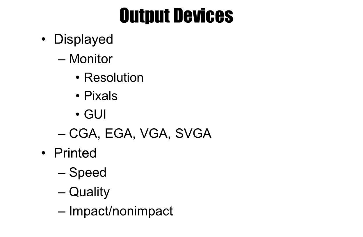 Output Devices Displayed Printed Monitor CGA, EGA, VGA, SVGA Speed