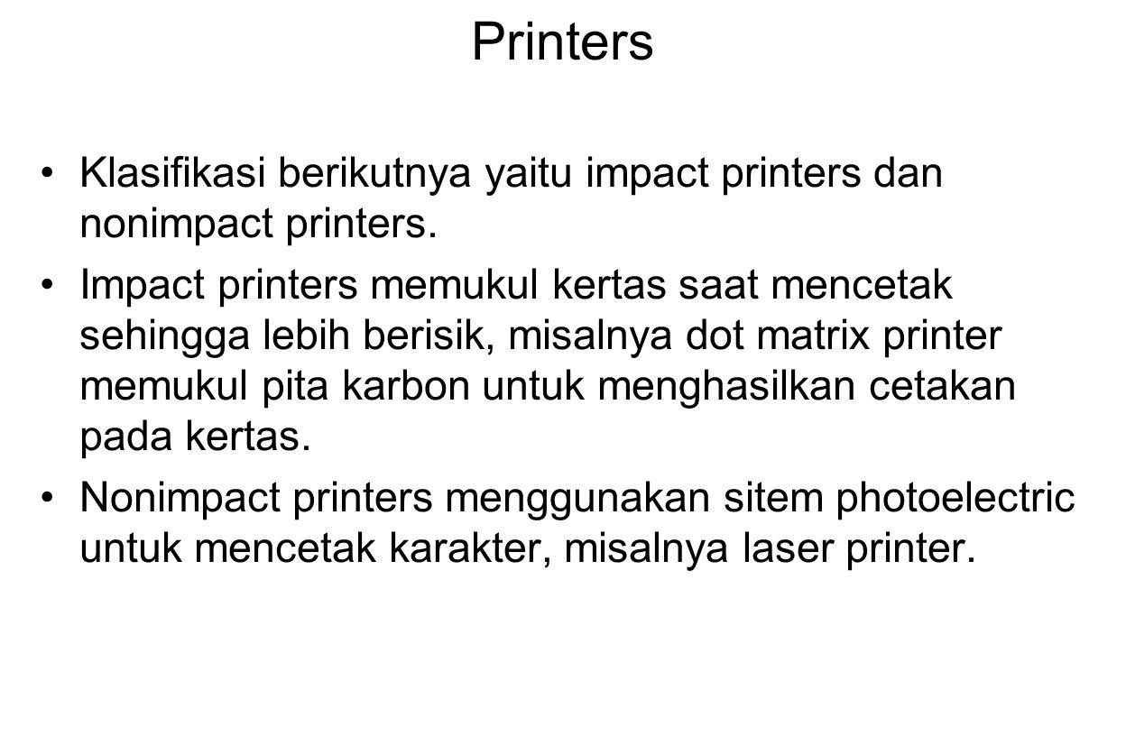 Printers Klasifikasi berikutnya yaitu impact printers dan nonimpact printers.