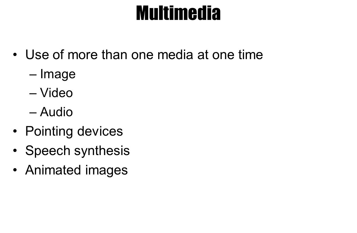 Multimedia Use of more than one media at one time Pointing devices