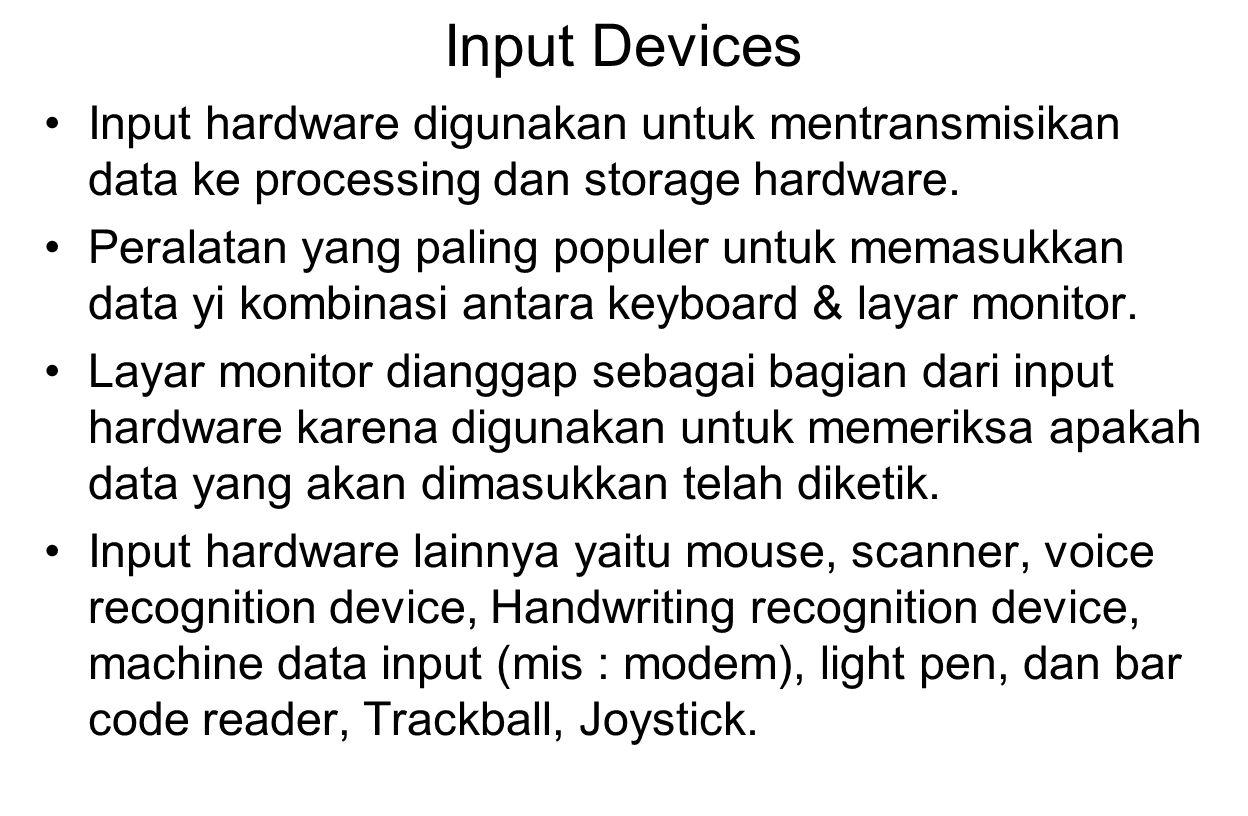 Input Devices Input hardware digunakan untuk mentransmisikan data ke processing dan storage hardware.