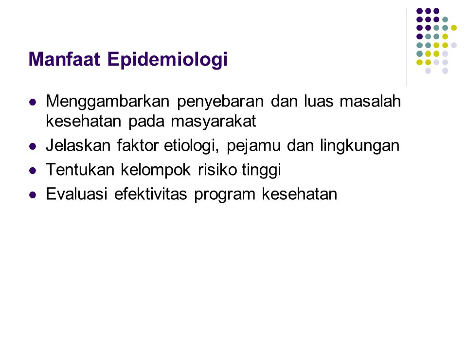 Manfaat Epidemiologi Menggambarkan penyebaran dan luas masalah kesehatan pada masyarakat. Jelaskan faktor etiologi, pejamu dan lingkungan.