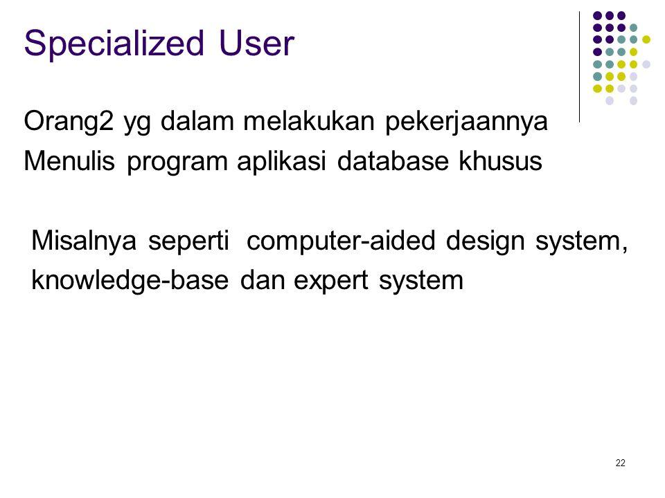 Specialized User Orang2 yg dalam melakukan pekerjaannya