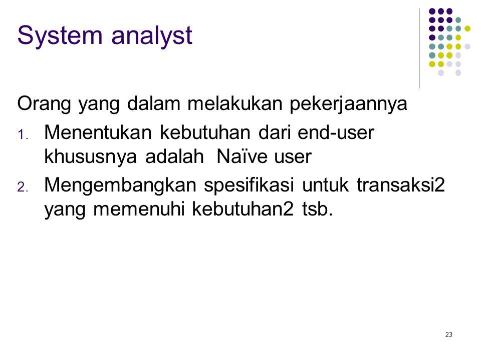 System analyst Orang yang dalam melakukan pekerjaannya