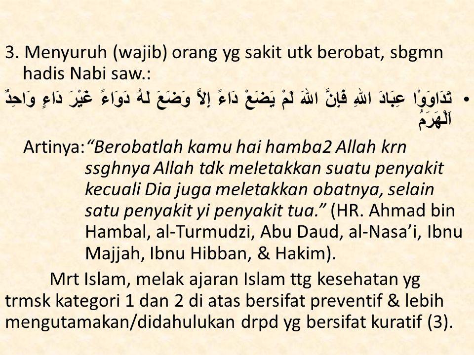 3. Menyuruh (wajib) orang yg sakit utk berobat, sbgmn hadis Nabi saw.: