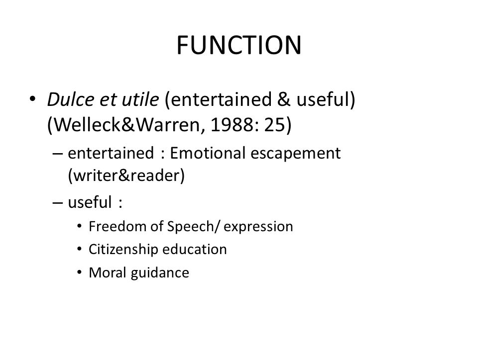 FUNCTION Dulce et utile (entertained & useful) (Welleck&Warren, 1988: 25) entertained : Emotional escapement (writer&reader)