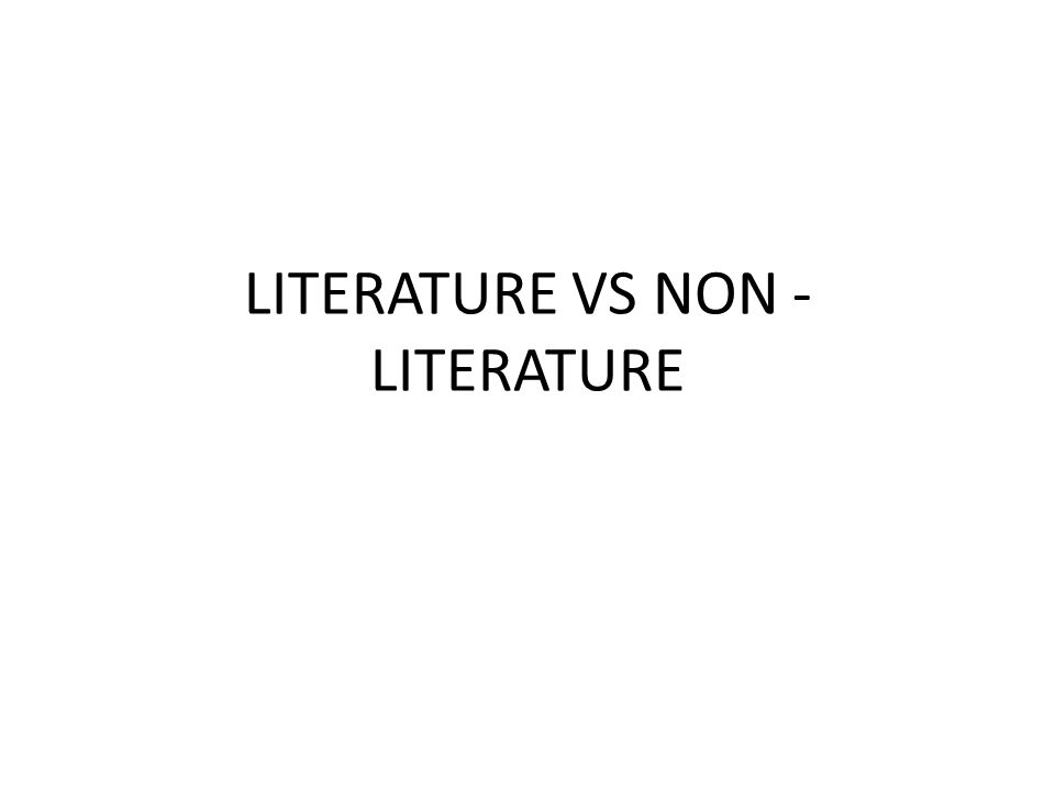 LITERATURE VS NON -LITERATURE