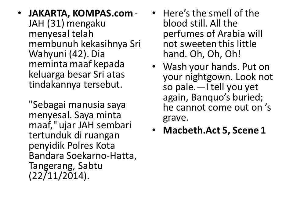 JAKARTA, KOMPAS.com - JAH (31) mengaku menyesal telah membunuh kekasihnya Sri Wahyuni (42). Dia meminta maaf kepada keluarga besar Sri atas tindakannya tersebut. Sebagai manusia saya menyesal. Saya minta maaf, ujar JAH sembari tertunduk di ruangan penyidik Polres Kota Bandara Soekarno-Hatta, Tangerang, Sabtu (22/11/2014).