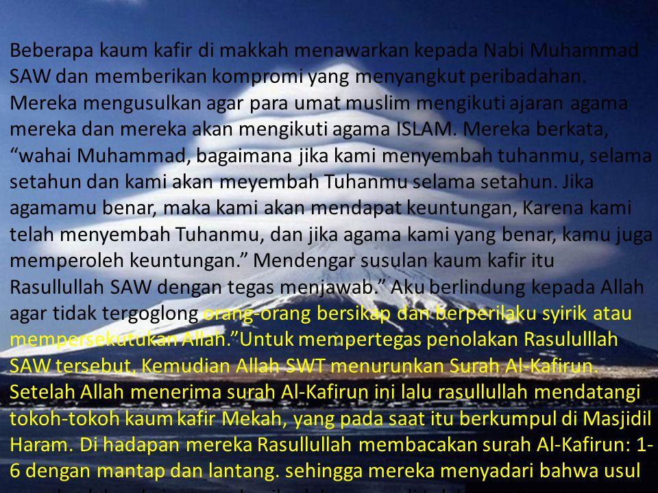Beberapa kaum kafir di makkah menawarkan kepada Nabi Muhammad SAW dan memberikan kompromi yang menyangkut peribadahan.