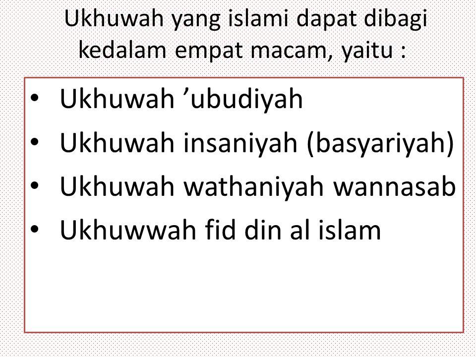 Ukhuwah yang islami dapat dibagi kedalam empat macam, yaitu :