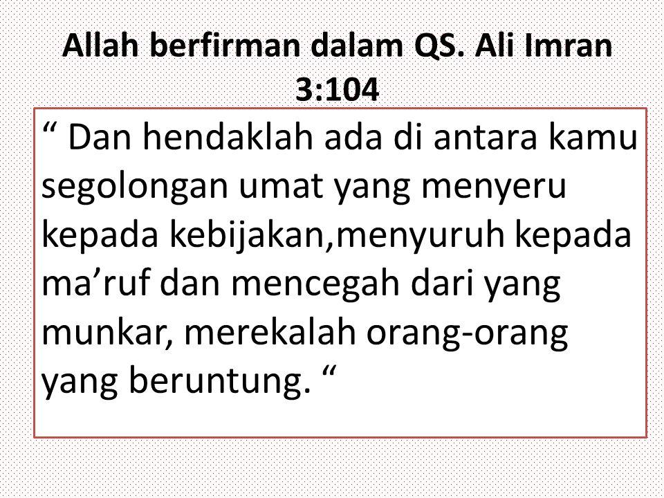 Allah berfirman dalam QS. Ali Imran 3:104