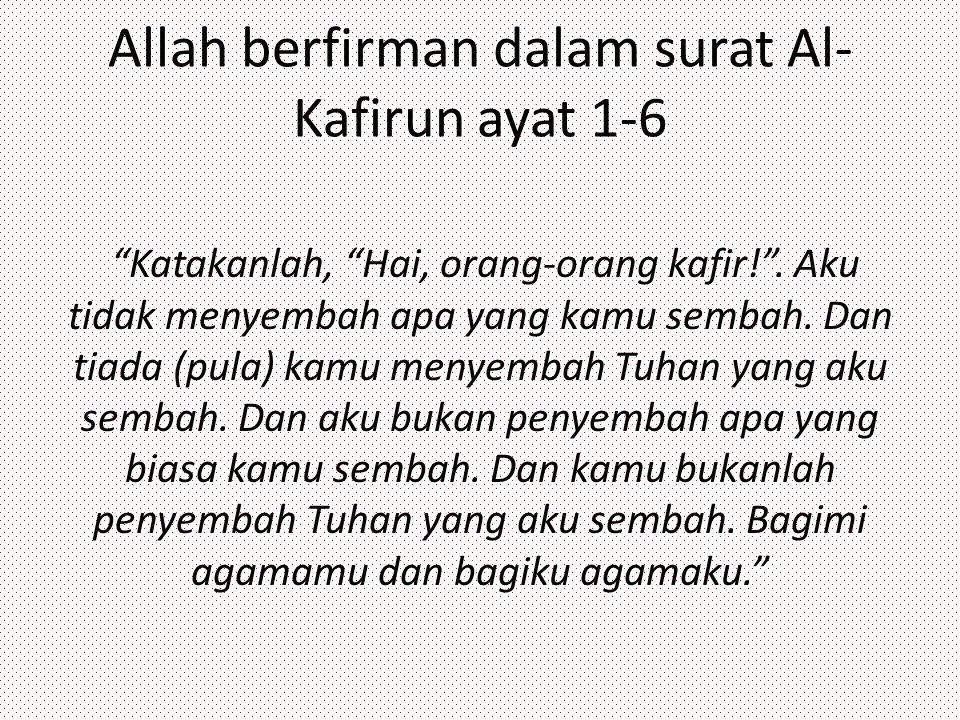 Allah berfirman dalam surat Al-Kafirun ayat 1-6