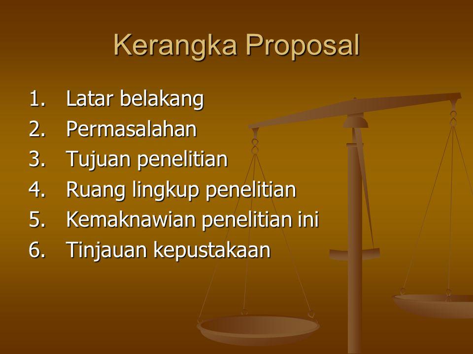 Kerangka Proposal 1. Latar belakang 2. Permasalahan
