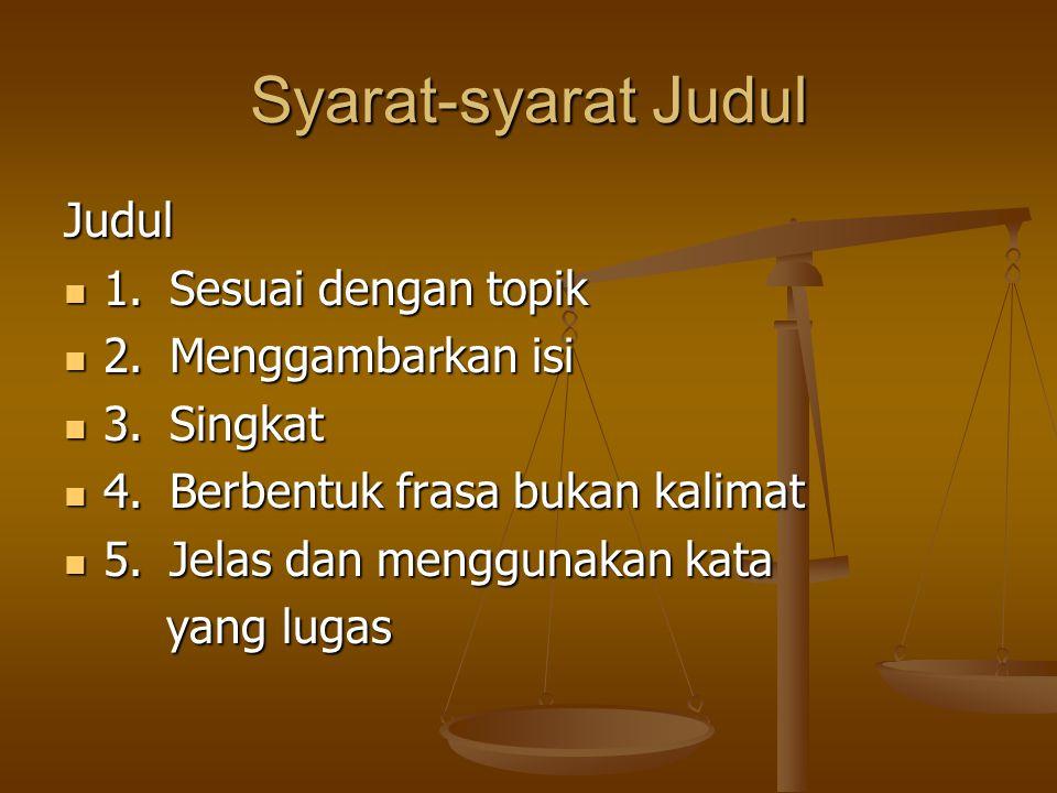 Syarat-syarat Judul Judul 1. Sesuai dengan topik 2. Menggambarkan isi