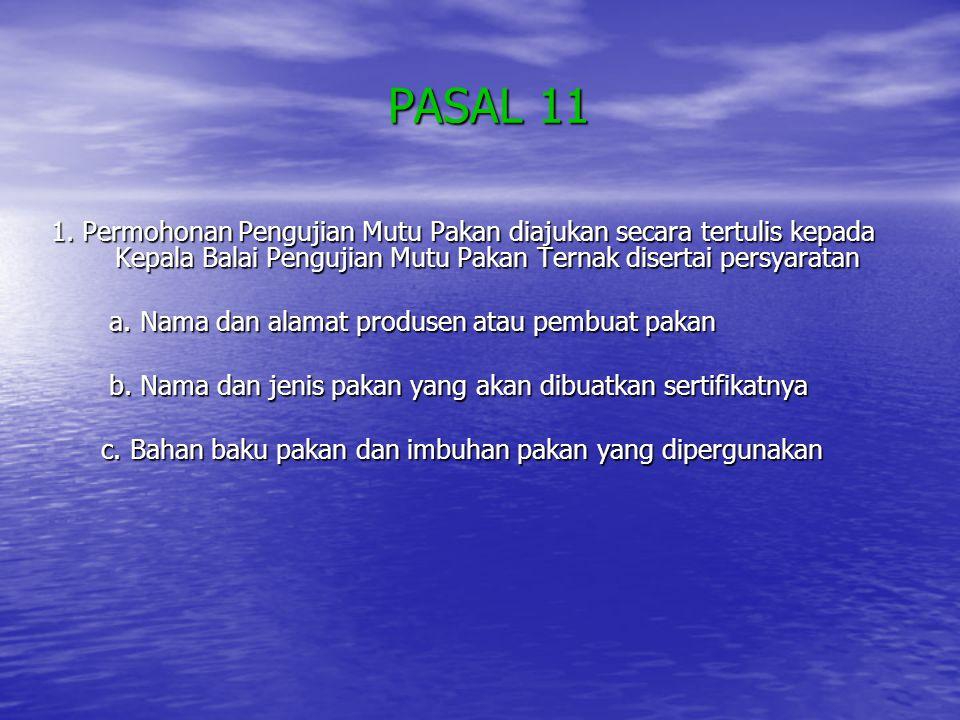 PASAL 11 1. Permohonan Pengujian Mutu Pakan diajukan secara tertulis kepada Kepala Balai Pengujian Mutu Pakan Ternak disertai persyaratan.