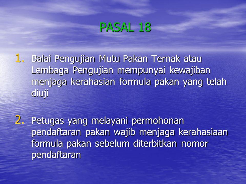 PASAL 18 Balai Pengujian Mutu Pakan Ternak atau Lembaga Pengujian mempunyai kewajiban menjaga kerahasian formula pakan yang telah diuji.