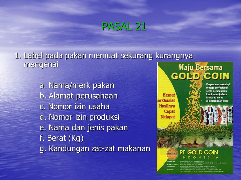 PASAL 21 1. Label pada pakan memuat sekurang kurangnya mengenai