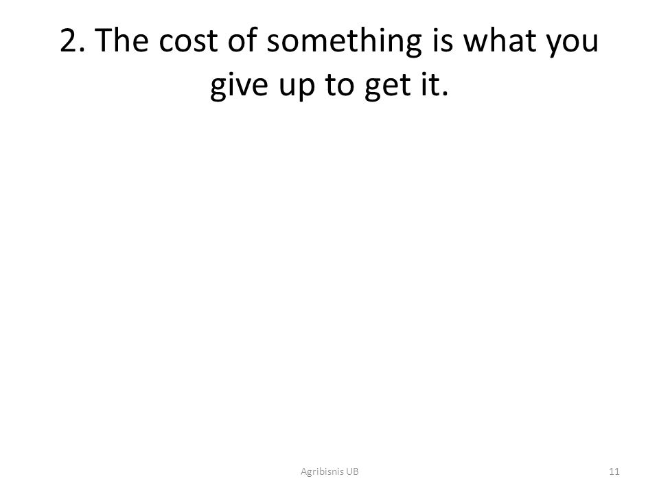 2. The cost of something is what you give up to get it.
