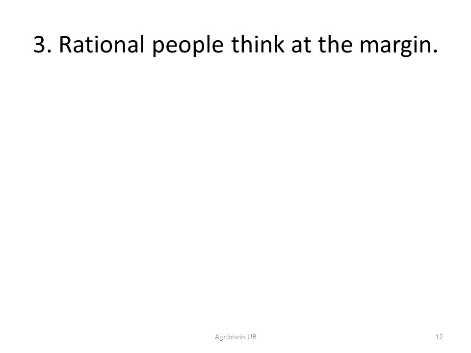 3. Rational people think at the margin.