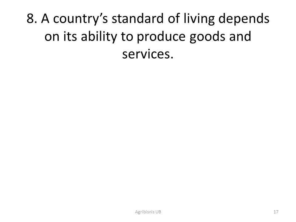 8. A country's standard of living depends on its ability to produce goods and services.