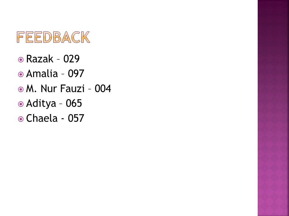 feedback Razak – 029 Amalia – 097 M. Nur Fauzi – 004 Aditya – 065