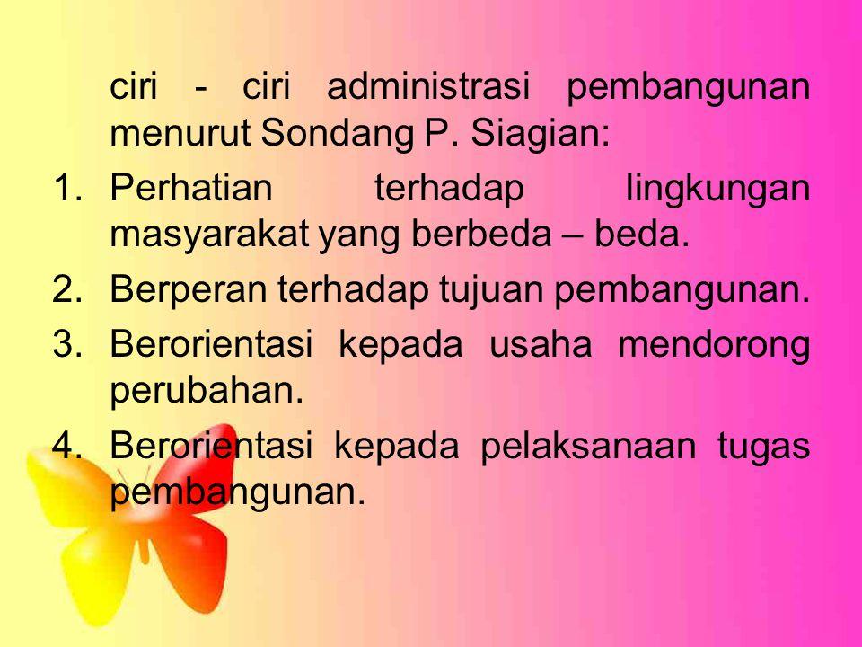 ciri - ciri administrasi pembangunan menurut Sondang P. Siagian: