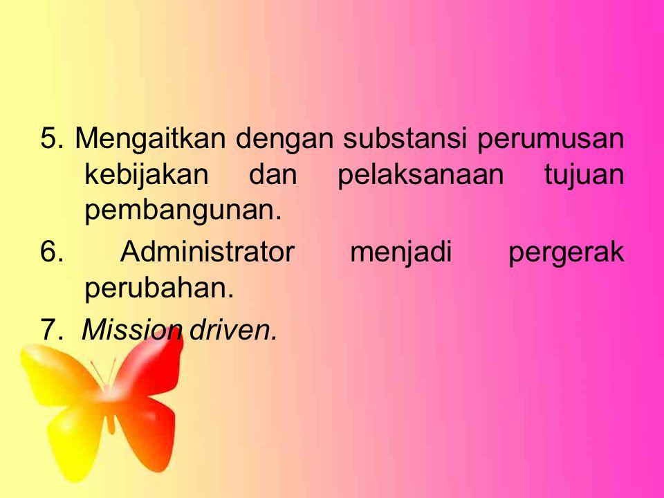 5. Mengaitkan dengan substansi perumusan kebijakan dan pelaksanaan tujuan pembangunan.