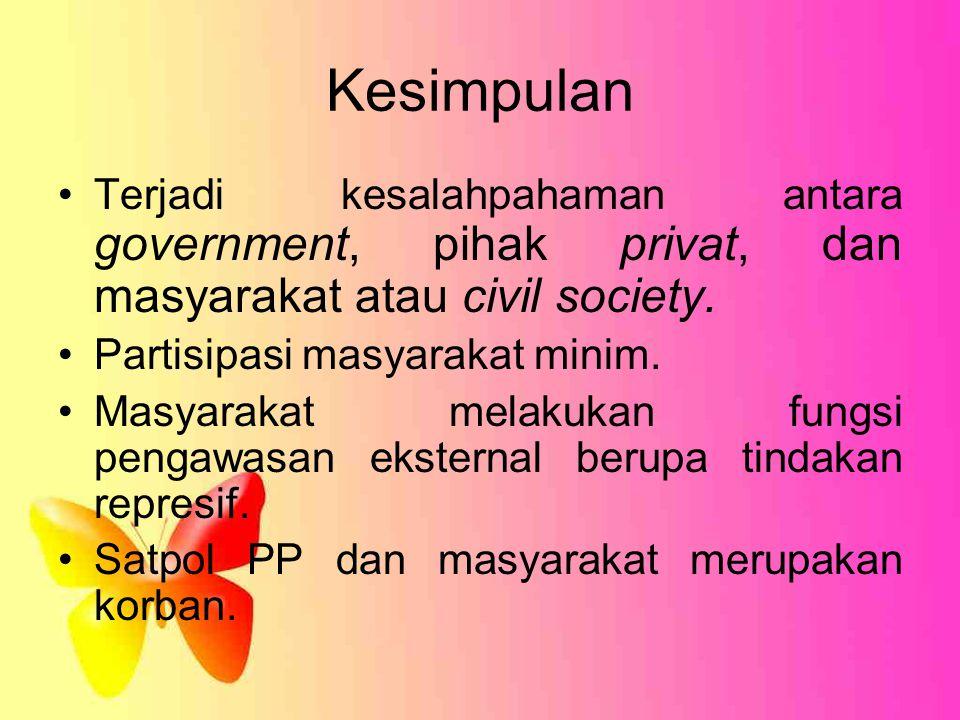 Kesimpulan Terjadi kesalahpahaman antara government, pihak privat, dan masyarakat atau civil society.