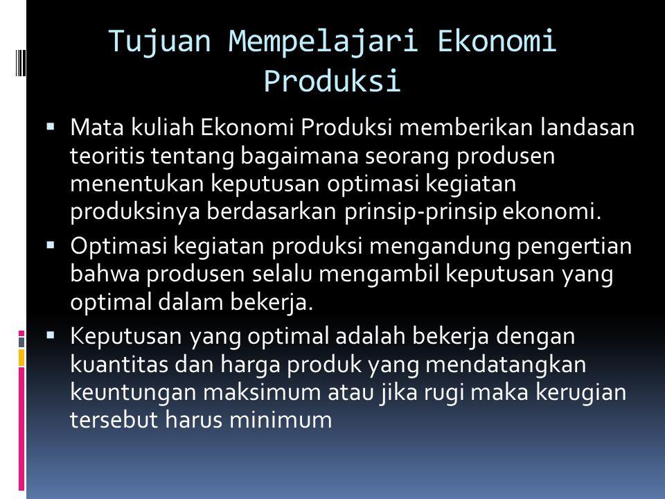 Tujuan Mempelajari Ekonomi Produksi