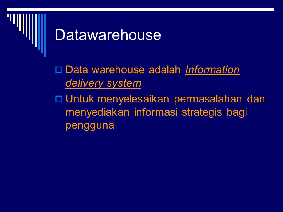 Datawarehouse Data warehouse adalah Information delivery system