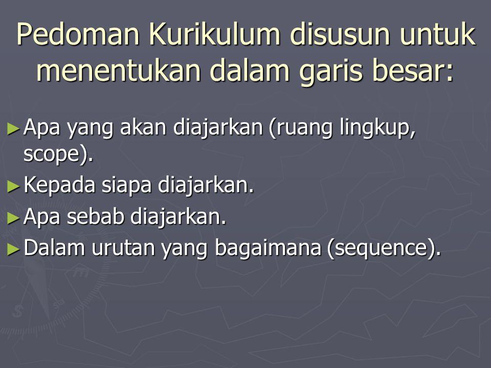 Pedoman Kurikulum disusun untuk menentukan dalam garis besar: