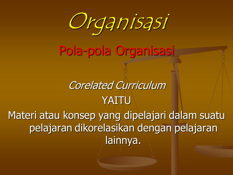 Organisasi Pola-pola Organisasi Corelated Curriculum YAITU