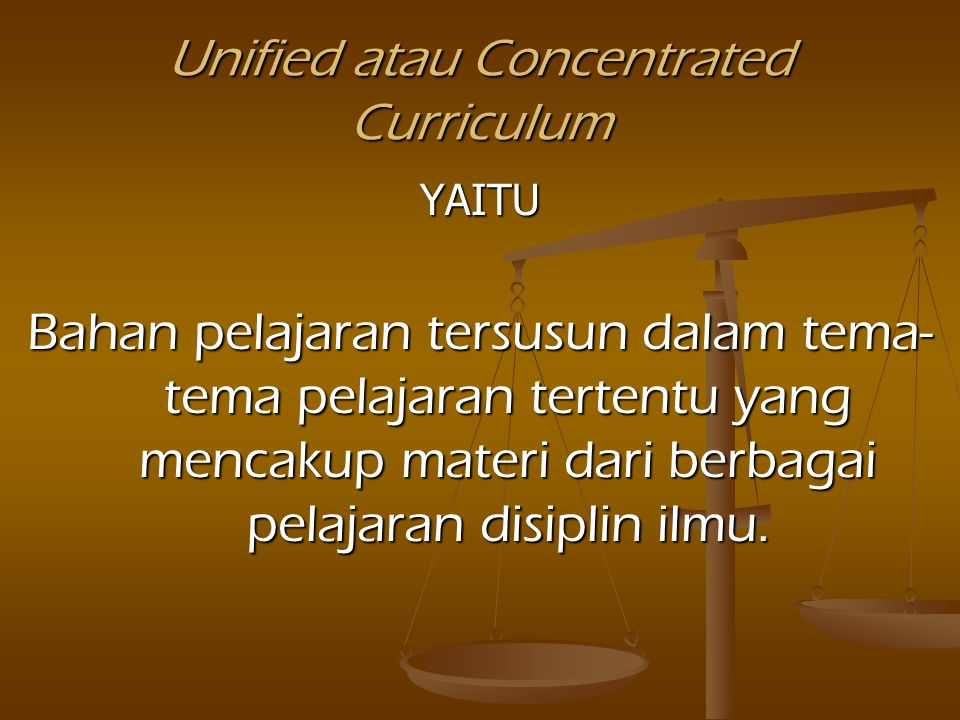 Unified atau Concentrated Curriculum