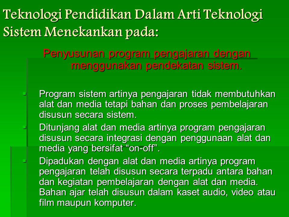 Teknologi Pendidikan Dalam Arti Teknologi Sistem Menekankan pada: