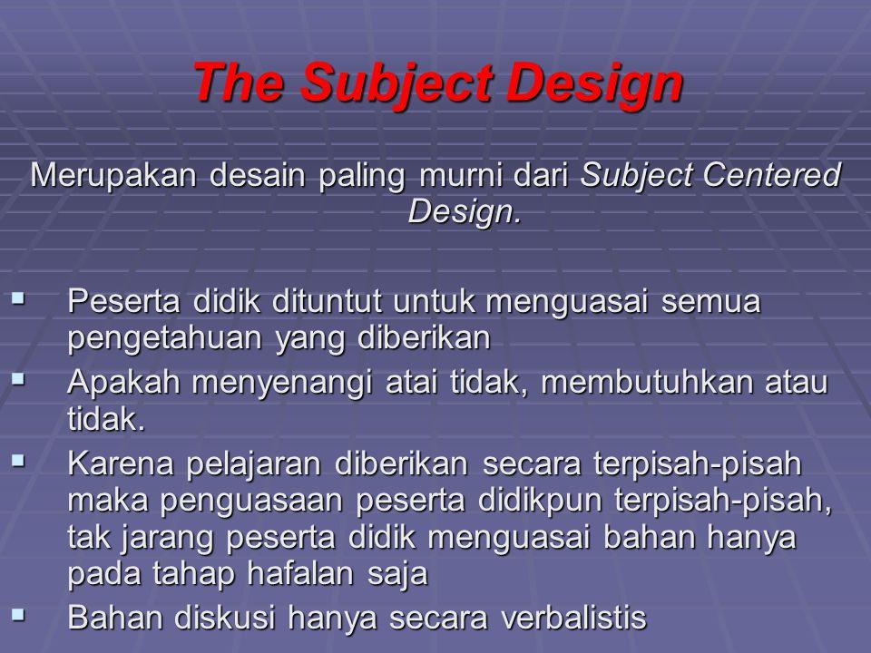 Merupakan desain paling murni dari Subject Centered Design.