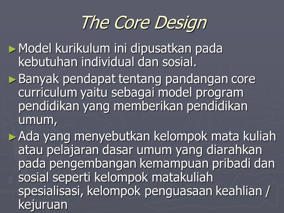 The Core Design Model kurikulum ini dipusatkan pada kebutuhan individual dan sosial.