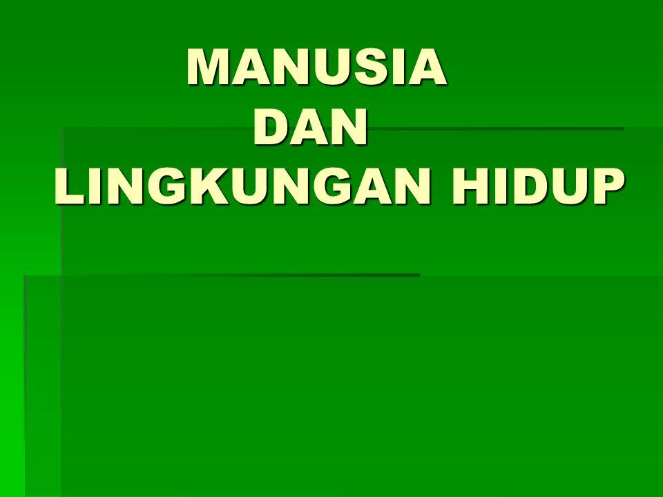 MANUSIA DAN LINGKUNGAN HIDUP