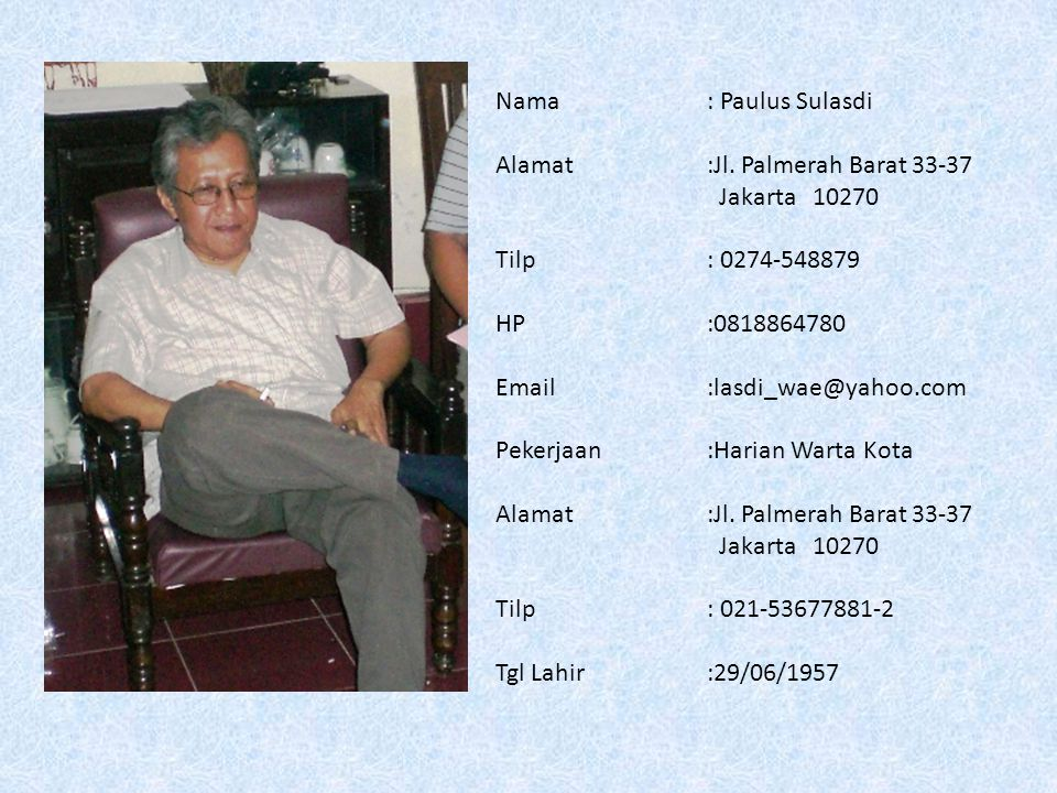 Nama : Paulus Sulasdi Alamat :Jl. Palmerah Barat 33-37 Jakarta 10270. Tilp : 0274-548879. HP :0818864780.