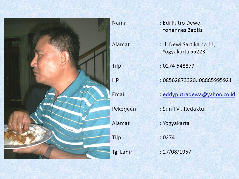 Nama : Edi Putro Dewo Yohannes Baptis. Alamat : Jl. Dewi Sartika no 11, Yogyakarta 55223. Tilp : 0274-548879.