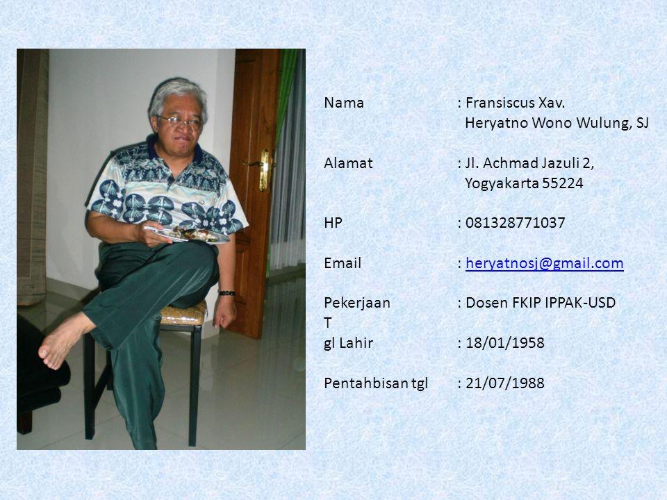 Nama : Fransiscus Xav. Heryatno Wono Wulung, SJ. Alamat : Jl. Achmad Jazuli 2, Yogyakarta 55224.