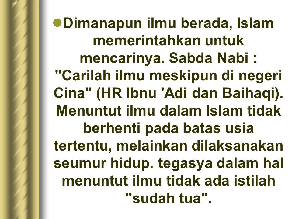 Dimanapun ilmu berada, Islam memerintahkan untuk mencarinya