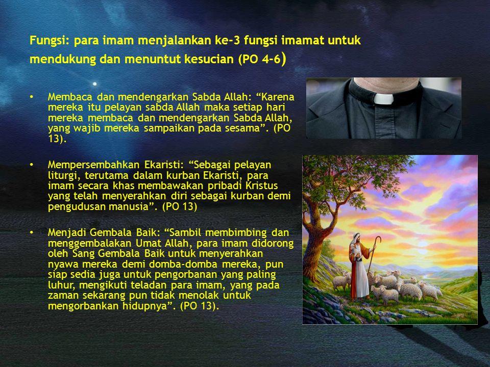 Fungsi: para imam menjalankan ke-3 fungsi imamat untuk mendukung dan menuntut kesucian (PO 4-6)