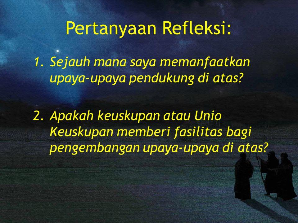 Pertanyaan Refleksi: Sejauh mana saya memanfaatkan upaya-upaya pendukung di atas