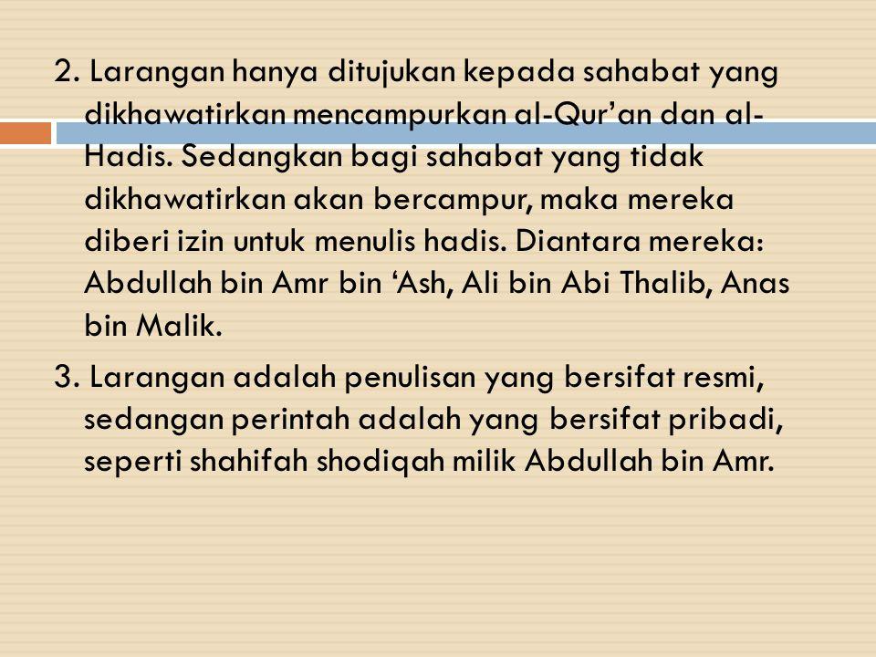 2. Larangan hanya ditujukan kepada sahabat yang dikhawatirkan mencampurkan al-Qur'an dan al- Hadis.