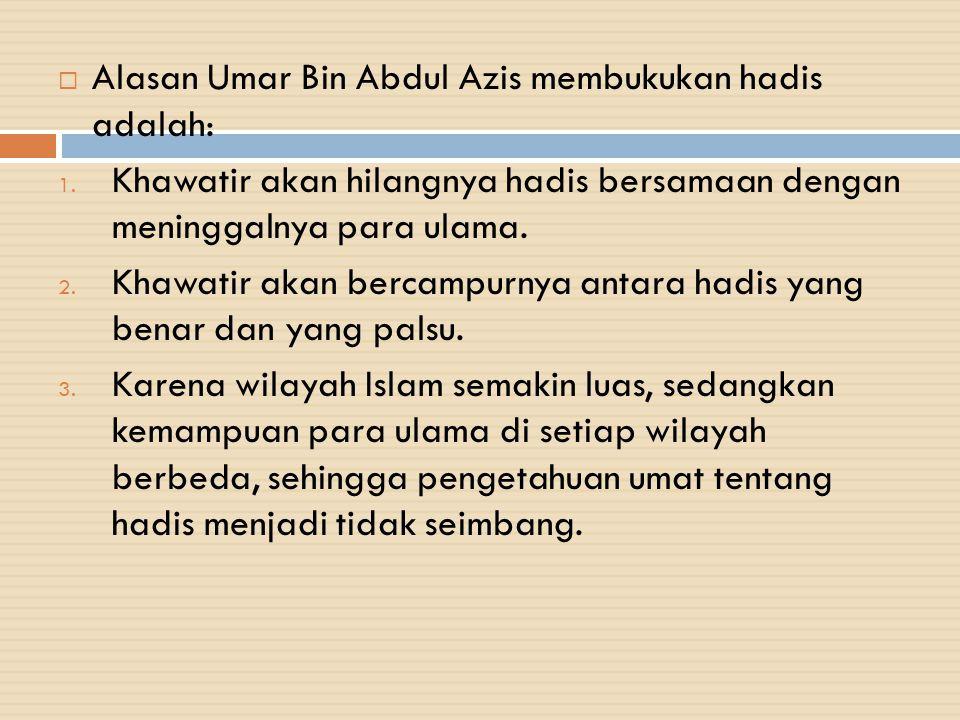 Alasan Umar Bin Abdul Azis membukukan hadis adalah: