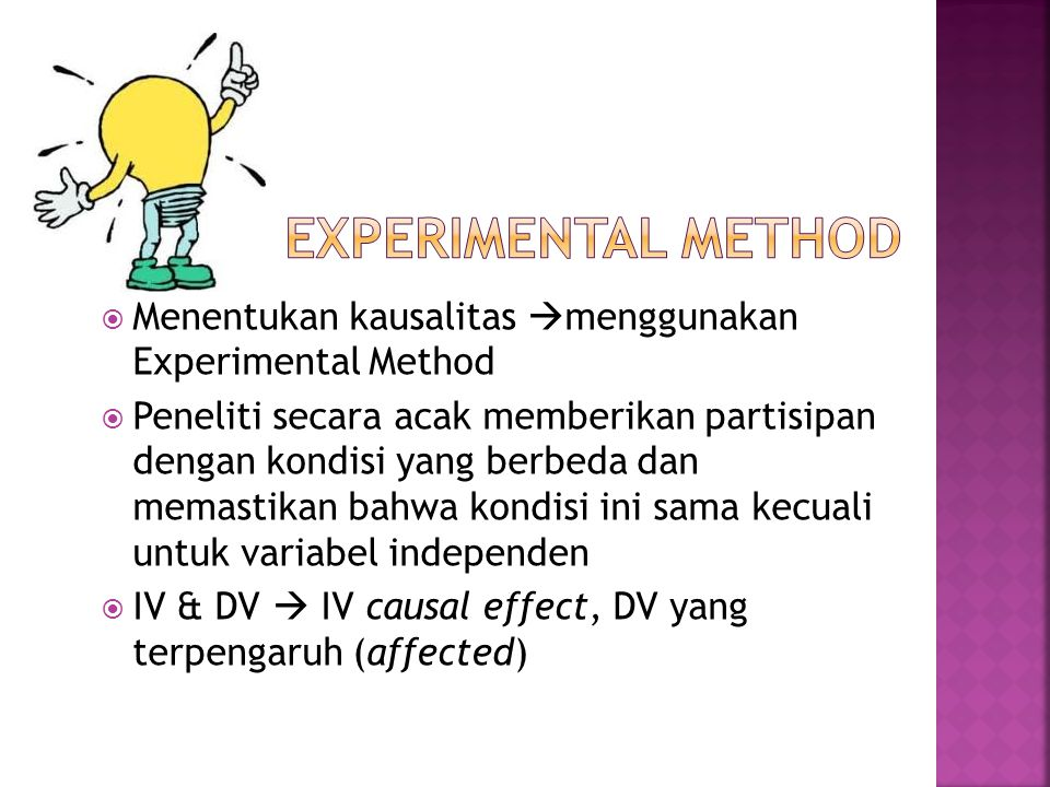 EXPERIMENTAL METHOD Menentukan kausalitas menggunakan Experimental Method.
