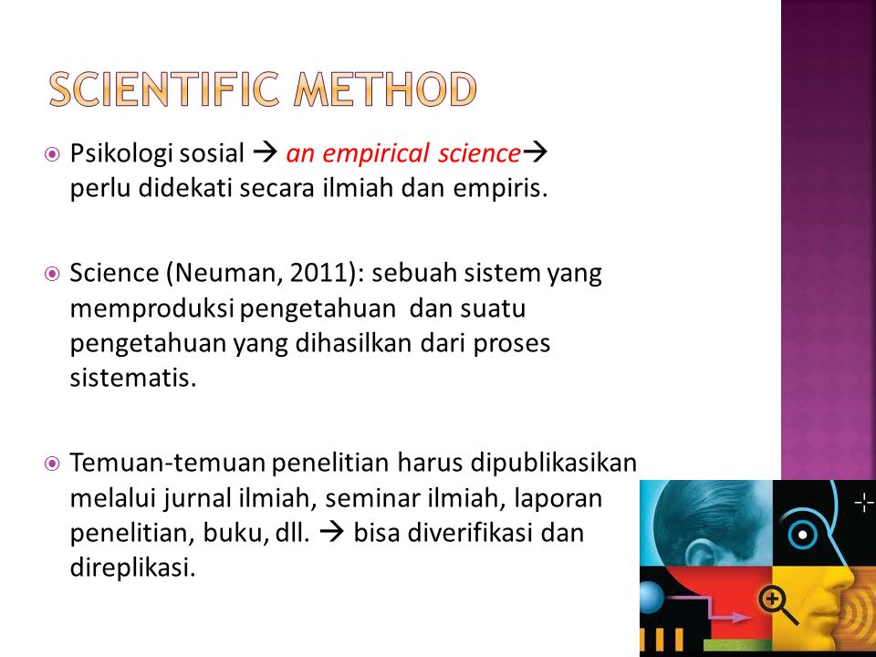 Scientific Method Psikologi sosial  an empirical science perlu didekati secara ilmiah dan empiris.