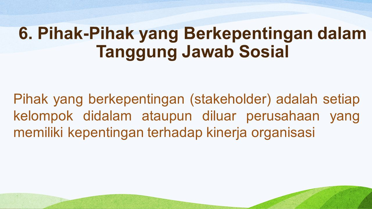 6. Pihak-Pihak yang Berkepentingan dalam Tanggung Jawab Sosial