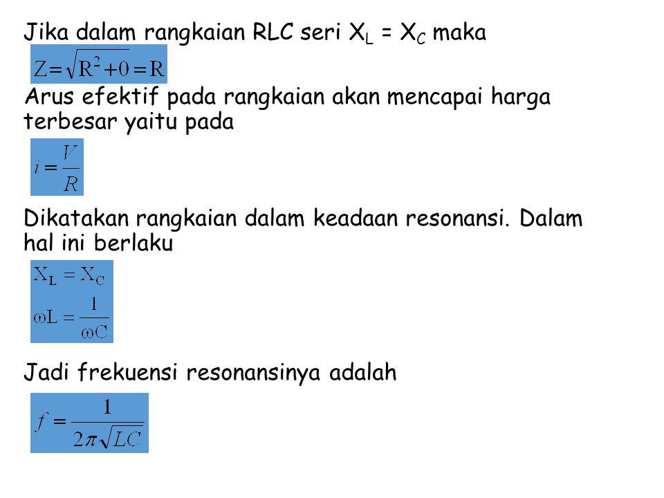 Jika dalam rangkaian RLC seri XL = XC maka