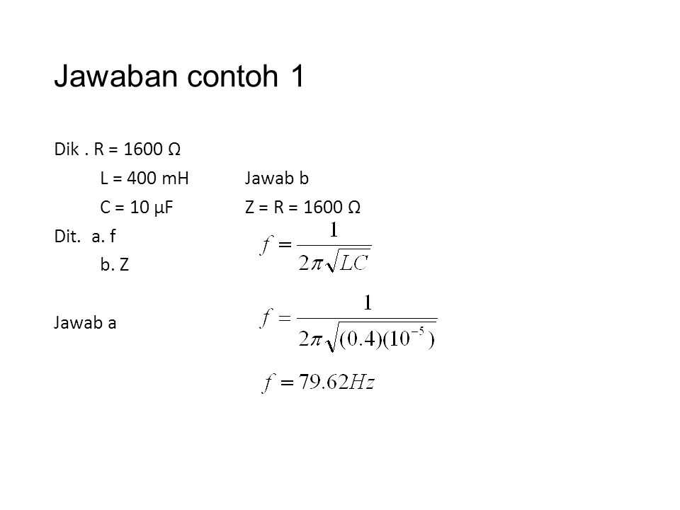 Jawaban contoh 1 Dik . R = 1600 Ω L = 400 mH C = 10 µF Dit.