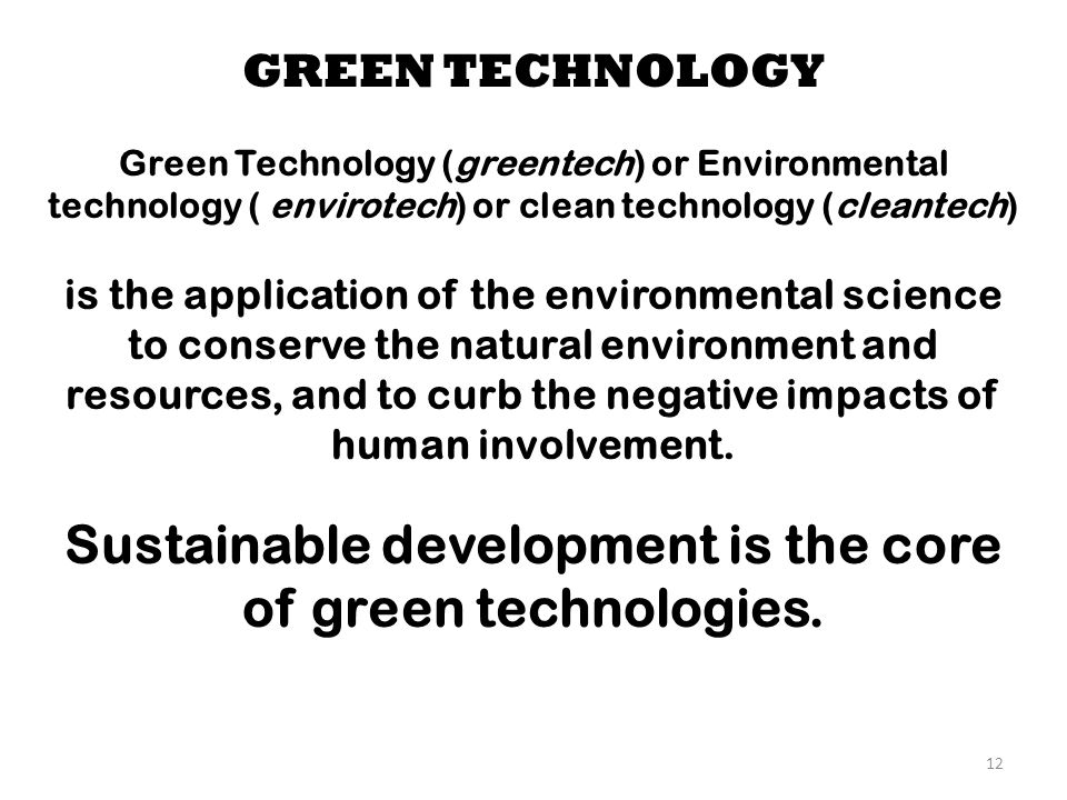 Sustainable development is the core of green technologies.
